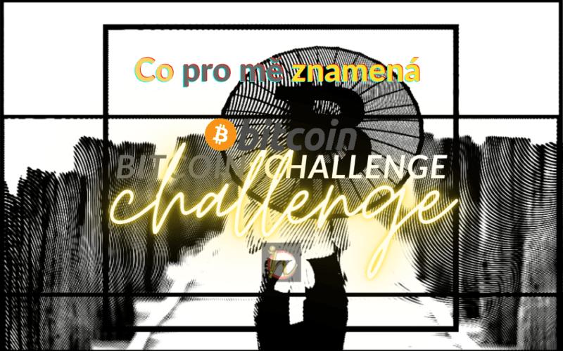 Co pro mě znamená Bitcoin, BTC, challenge